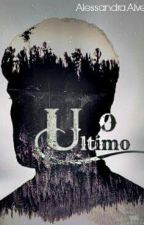 O ÚLTIMO by AleeAlves