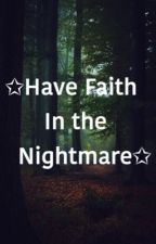 Have Faith In The Nightmare by Andrea_xx24
