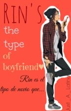 Rin's The Type Of Boyfriend by Just_A_Latina