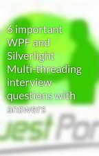 6 important WPF and Silverlight Multi-threading interview questions with answers by dotnetinterviewquest