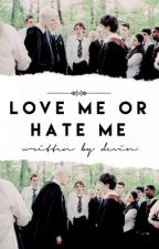 LOVE ME OR HATE ME ↬ H. POTTER, D. MALFOY by boldpotter