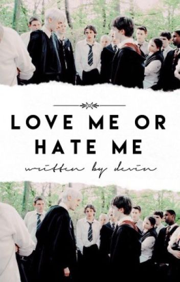 LOVE ME OR HATE ME ↬ H. POTTER, D. MALFOY