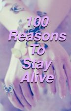 100 Reasons To Stay Alive by aestheticXangels