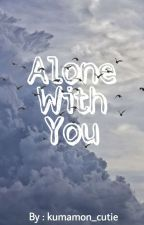 Alone With You by _batman_penguin_2
