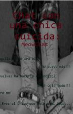(Pausada) Chat con una chica suicida: MeowChat. by MilkahForevah