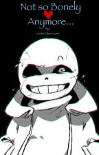 Not so Bonely Anymore [Sans X Reader] by karkles_