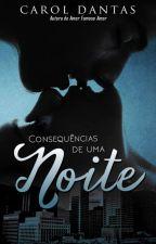 Consequências de Uma Noite - Série Consequências Irreparáveis 1.5 by CarolDantasAmorim