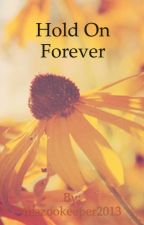 Hold On Forever by thezookeeper2013