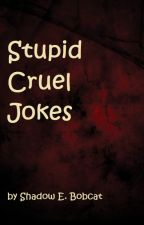 Stupid Cruel Jokes by ShadowBobcat10