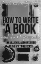 How To Write A Book (And Do It Properly) by mackenzieseidel