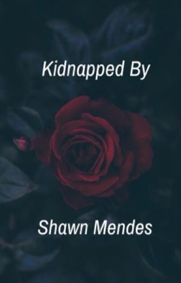 Kidnapped by Shawn Mendes | Completed