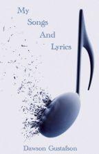 My Songs And Lyrics by DawsonGustafson