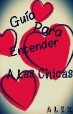 Guía Para Entender A Las Chicas by alexstvn