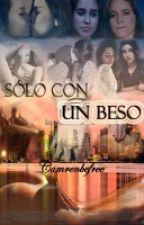 Sólo con un beso (Camren) by Camrenbefree