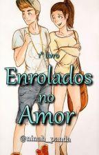 Enrolados No Amor (Completo) by Ninah_Panda