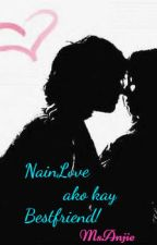 NAINLOVE AKO KAY BESTFRIEND (One Shot Story) by MsAnjie