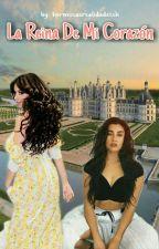 """""""La Reina de mi Corazón"""" Camren (G!P) (Editando) by HermosasRealidadesSh"""