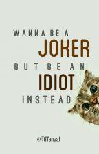 Wanna be a Joker but be an Idiot instead by tiffanyaf