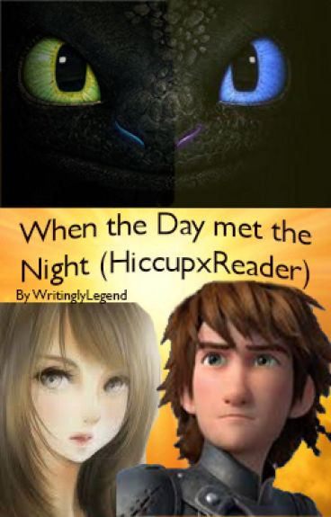 When the Day Met the Night (HiccupxReader) {On Hiatus}
