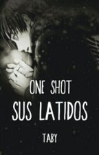 Sus Latidos [One-Shot] by -TaBy-