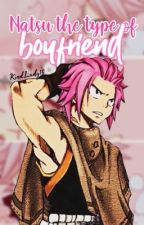 Natsu's the type of boyfriend...[1] by natsuylucy18