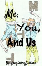 Me, You, and Us by fangirlingfulltime
