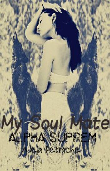 My soul mate I - Alpha Suprem (In curs de editare)