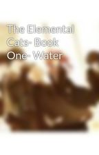 The Elemental Cats- Book One- Water by lilwriter