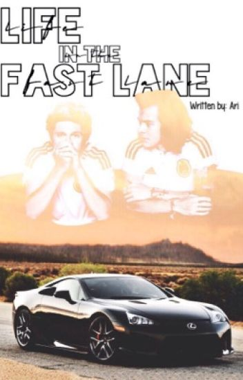 Life In The Fast Lane » Narry {COMPLETED}