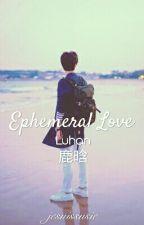 Ephemeral Loveㅣ Luhan by jesuissusie