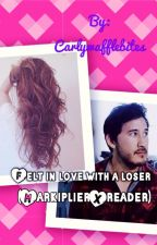 Felt in love with a loser(MarkiplierXreader) by Carlywafflebites