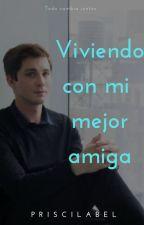 Viviendo Con mi Mejor Amiga (Logan Lerman Y Tu) by PriscilaBel