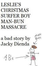 Leslie's Christmas Surfer Boy Man-Bun Massacre by JackyDienda