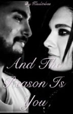 And The Reason Is You [Completa] (Corrigiendo) by Kaulitzbae