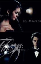 『I will never stop loving you』×Kol Mikaelson&Tú. by XxAmethysLightxX