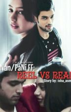 MaNan/Pani FF: Reel Vs Real by isha_asmi