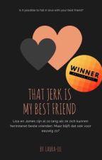 That jerk is my best friend {Dutch} #Wattys2016 by Laura_lll