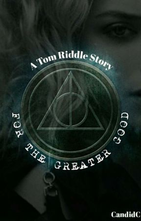 For the Greater Good || A Tom Riddle Story || by CandidC