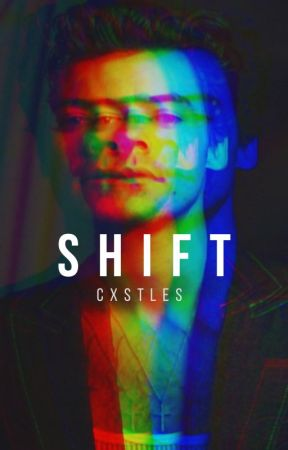 SHIFT [H.S.] by cxstles