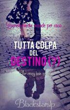 Tutta Colpa Del Destino (?) (#Wattys2016) by blackstarslp