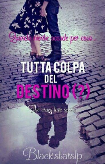Tutta Colpa Del Destino (?) (#Wattys2016)