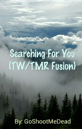 Searching For You (TW/TMR Fusion) by GoShootMeDead