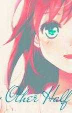 My Other Half (Naruto Fan Fanfiction) by LadyRitsuka