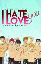 I Hate You, I Love You  Free! x Reader by ALREADY_ABANDONED