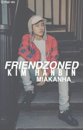 Friend Zoning, Kim Hanbin #Wattys2016 by MiaKanha_