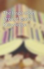The Inspiration Project: Basic Knowledge by inspirationproject_