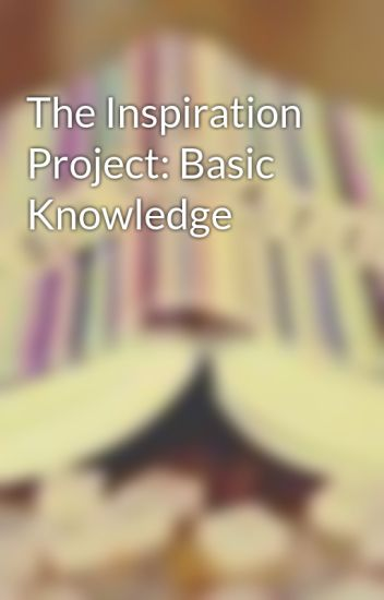 The Inspiration Project: Basic Knowledge