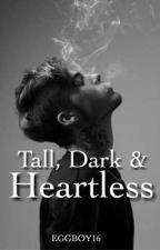 Tall, Dark And Heartless #Wattys2016 by eggboy16