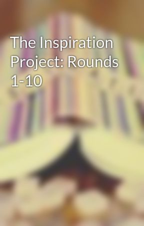 The Inspiration Project: Rounds 1-10 by inspirationproject_