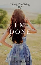 I'm Done by whothefancy
